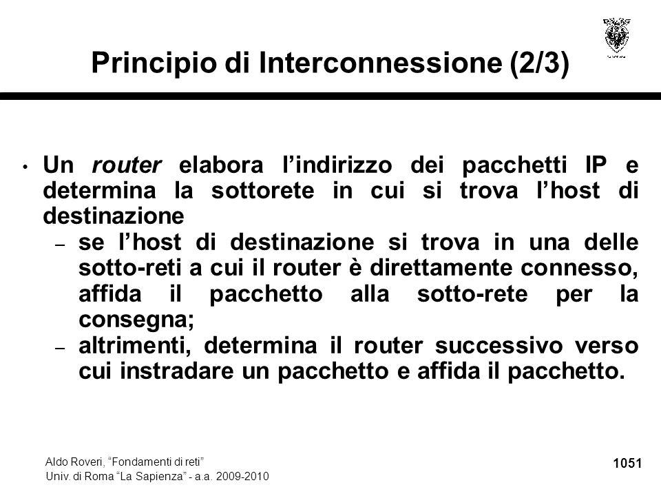 """1051 Aldo Roveri, """"Fondamenti di reti"""" Univ. di Roma """"La Sapienza"""" - a.a. 2009-2010 Principio di Interconnessione (2/3) Un router elabora l'indirizzo"""