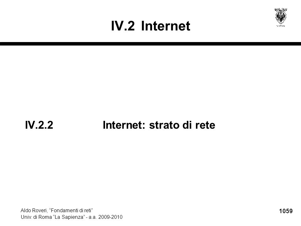 """1059 Aldo Roveri, """"Fondamenti di reti"""" Univ. di Roma """"La Sapienza"""" - a.a. 2009-2010 IV.2.2Internet: strato di rete IV.2Internet"""