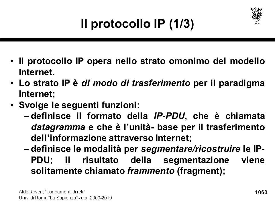 """1060 Aldo Roveri, """"Fondamenti di reti"""" Univ. di Roma """"La Sapienza"""" - a.a. 2009-2010 Il protocollo IP (1/3) Il protocollo IP opera nello strato omonimo"""