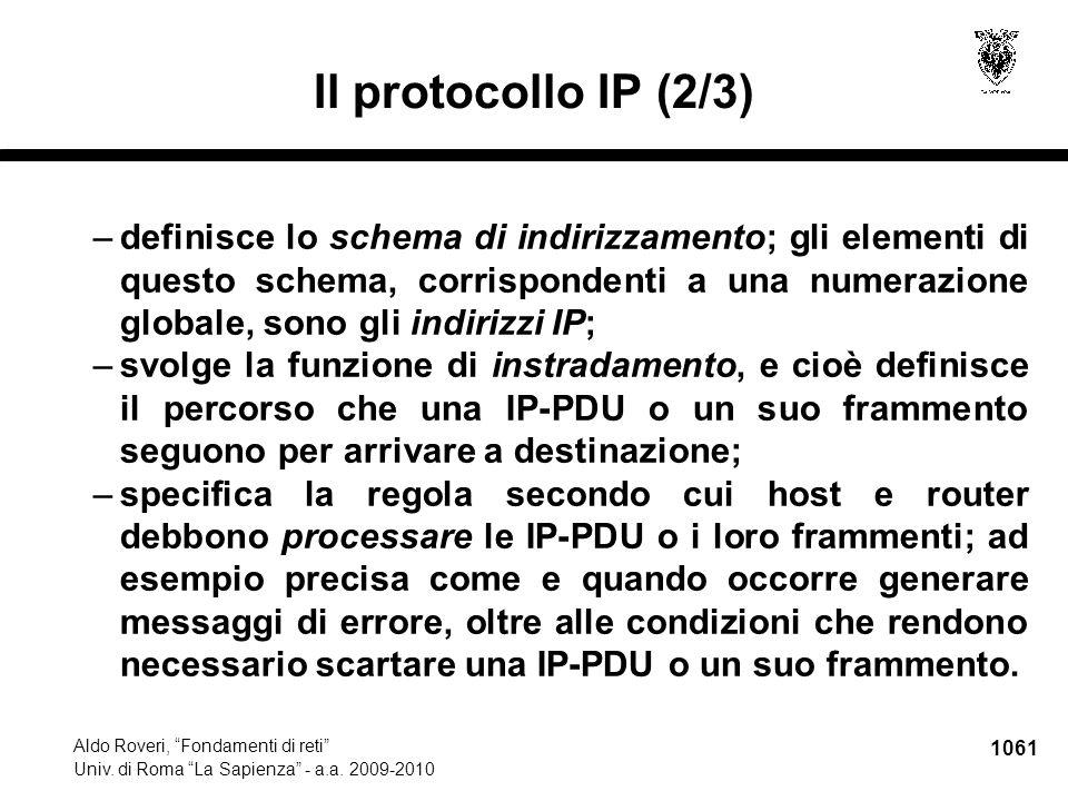 """1061 Aldo Roveri, """"Fondamenti di reti"""" Univ. di Roma """"La Sapienza"""" - a.a. 2009-2010 Il protocollo IP (2/3) –definisce lo schema di indirizzamento; gli"""
