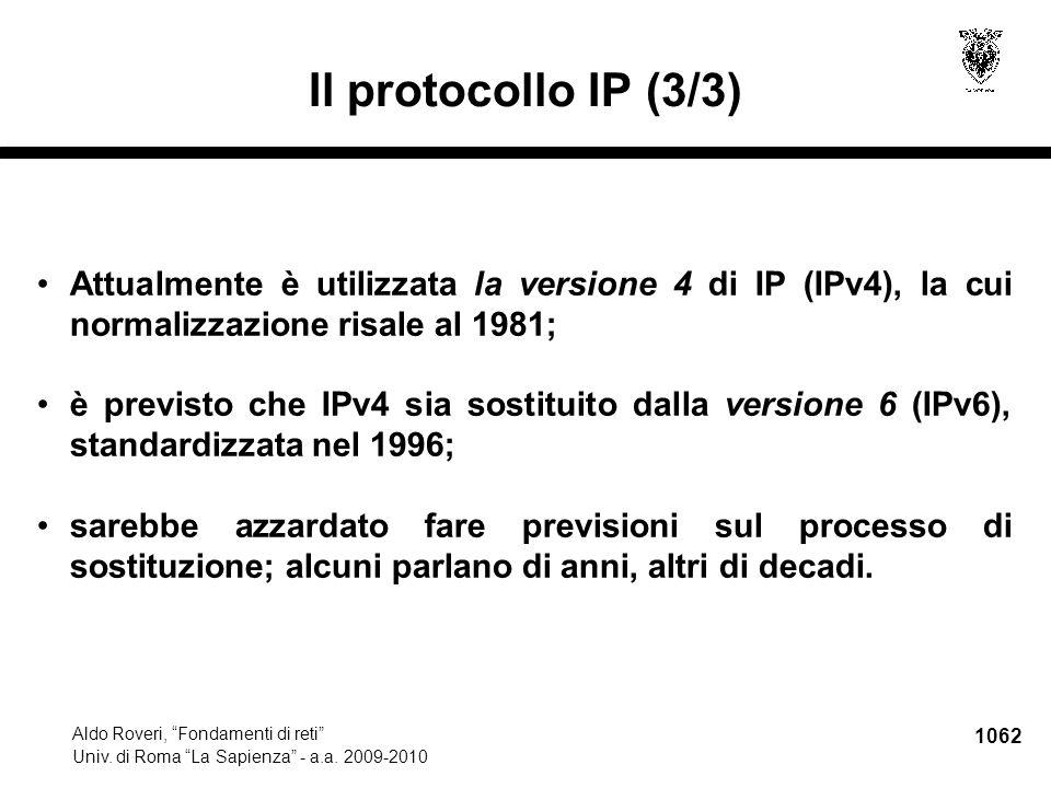 """1062 Aldo Roveri, """"Fondamenti di reti"""" Univ. di Roma """"La Sapienza"""" - a.a. 2009-2010 Il protocollo IP (3/3) Attualmente è utilizzata la versione 4 di I"""