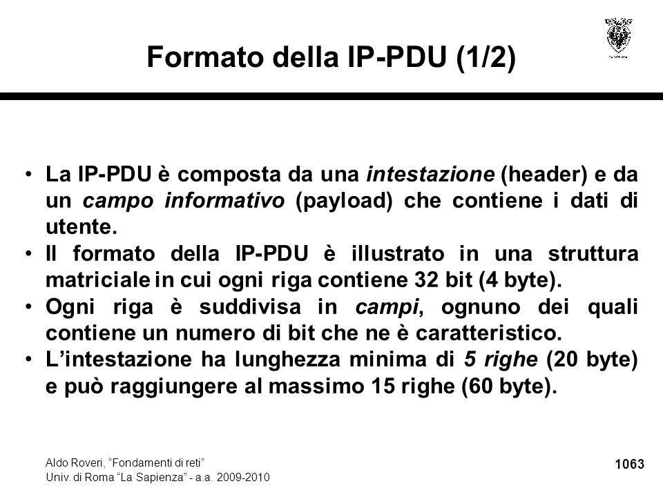 """1063 Aldo Roveri, """"Fondamenti di reti"""" Univ. di Roma """"La Sapienza"""" - a.a. 2009-2010 Formato della IP-PDU (1/2) La IP-PDU è composta da una intestazion"""