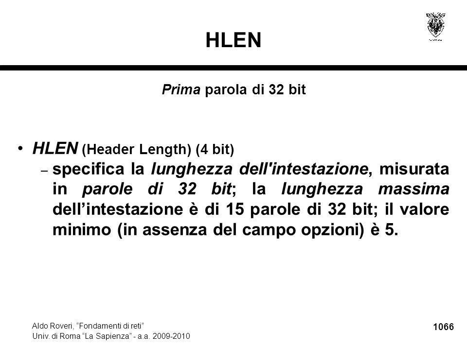 "1066 Aldo Roveri, ""Fondamenti di reti"" Univ. di Roma ""La Sapienza"" - a.a. 2009-2010 HLEN Prima parola di 32 bit HLEN (Header Length) (4 bit) – specifi"