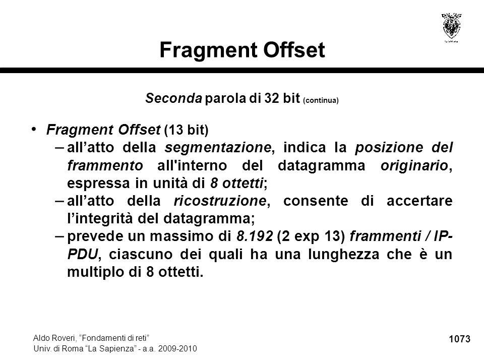 """1073 Aldo Roveri, """"Fondamenti di reti"""" Univ. di Roma """"La Sapienza"""" - a.a. 2009-2010 Fragment Offset Seconda parola di 32 bit (continua) Fragment Offse"""