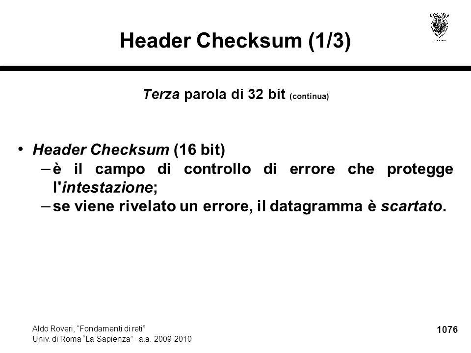 """1076 Aldo Roveri, """"Fondamenti di reti"""" Univ. di Roma """"La Sapienza"""" - a.a. 2009-2010 Header Checksum (1/3) Terza parola di 32 bit (continua) Header Che"""