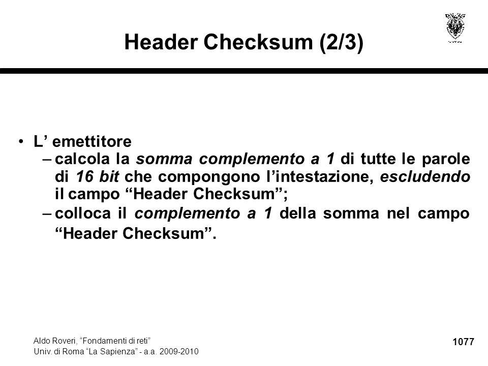 """1077 Aldo Roveri, """"Fondamenti di reti"""" Univ. di Roma """"La Sapienza"""" - a.a. 2009-2010 Header Checksum (2/3) L' emettitore –calcola la somma complemento"""