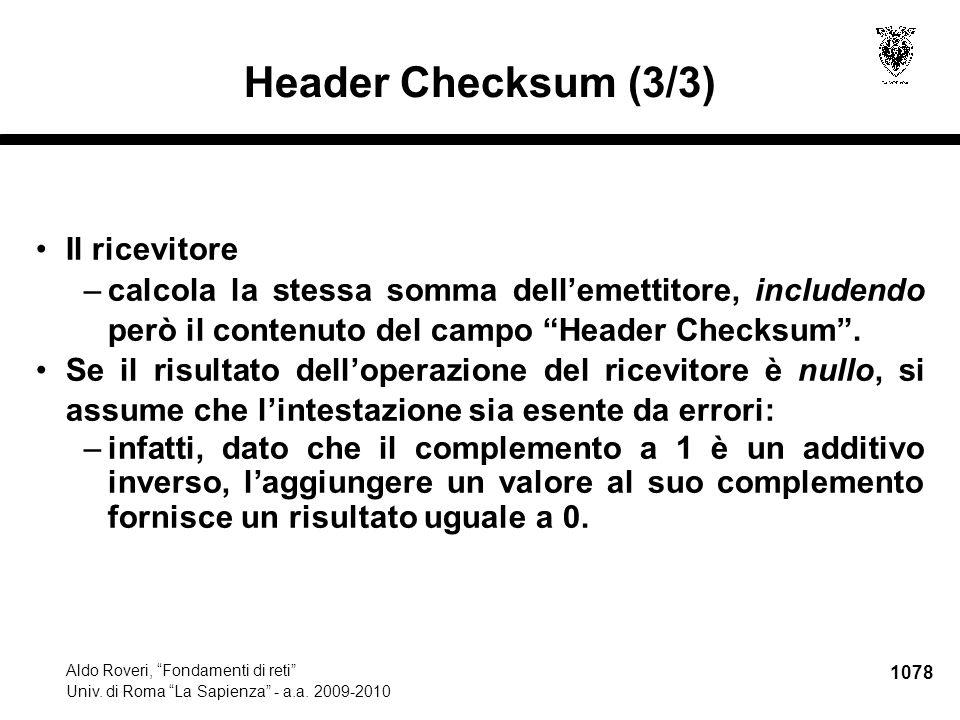 """1078 Aldo Roveri, """"Fondamenti di reti"""" Univ. di Roma """"La Sapienza"""" - a.a. 2009-2010 Header Checksum (3/3) Il ricevitore –calcola la stessa somma dell'"""