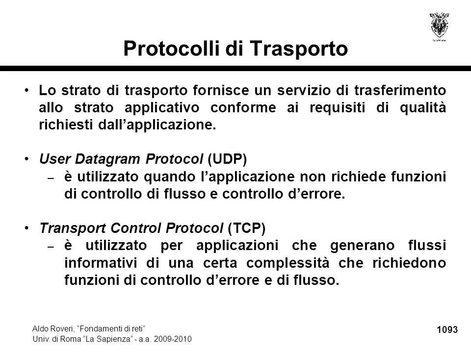 """1093 Aldo Roveri, """"Fondamenti di reti"""" Univ. di Roma """"La Sapienza"""" - a.a. 2009-2010 Protocolli di Trasporto Lo strato di trasporto fornisce un servizi"""
