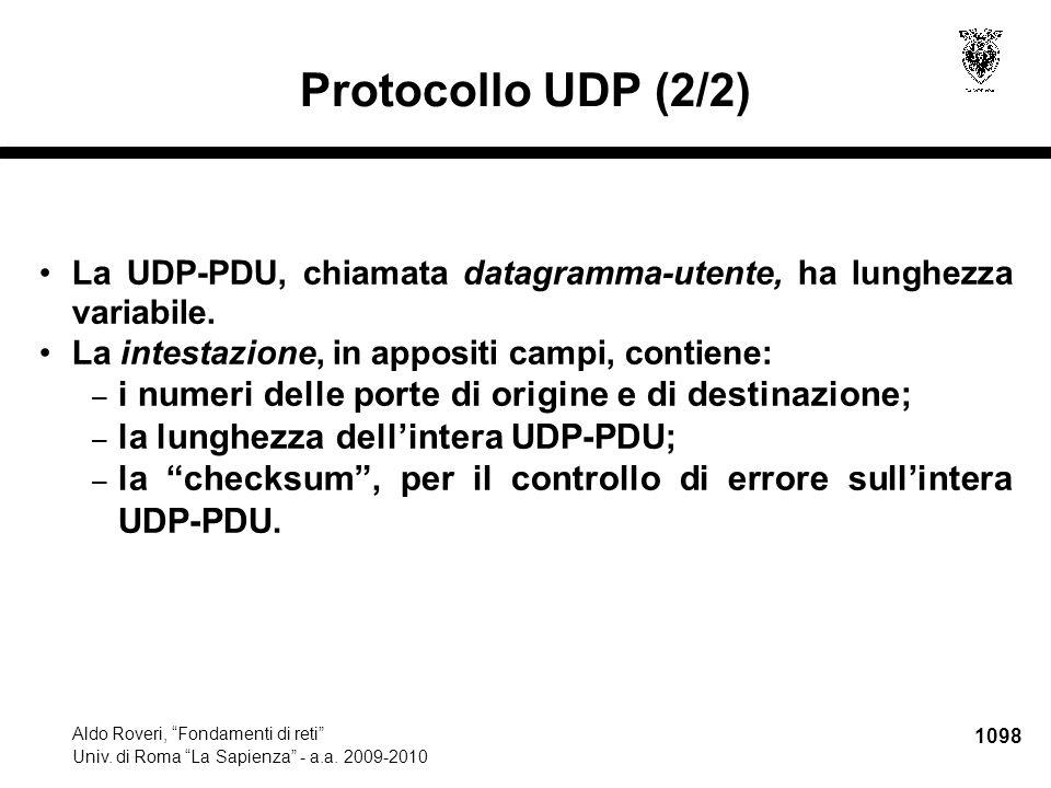"""1098 Aldo Roveri, """"Fondamenti di reti"""" Univ. di Roma """"La Sapienza"""" - a.a. 2009-2010 Protocollo UDP (2/2) La UDP-PDU, chiamata datagramma-utente, ha lu"""