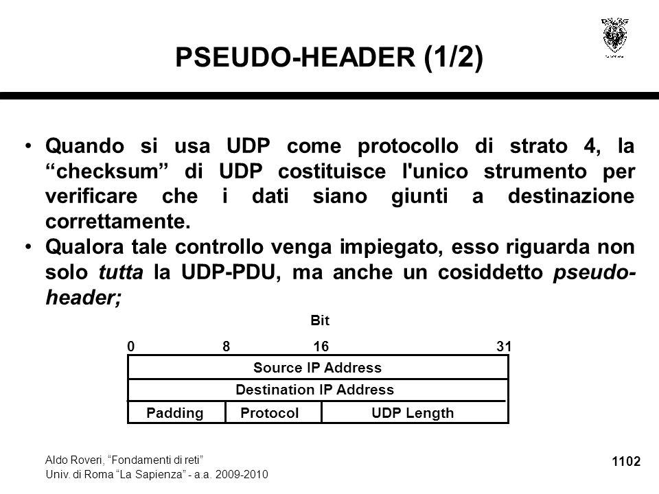 """1102 Aldo Roveri, """"Fondamenti di reti"""" Univ. di Roma """"La Sapienza"""" - a.a. 2009-2010 PSEUDO-HEADER (1/2) Quando si usa UDP come protocollo di strato 4,"""