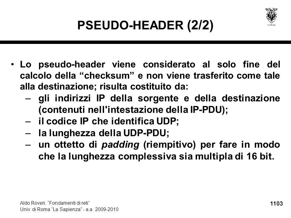 """1103 Aldo Roveri, """"Fondamenti di reti"""" Univ. di Roma """"La Sapienza"""" - a.a. 2009-2010 PSEUDO-HEADER (2/2) Lo pseudo-header viene considerato al solo fin"""