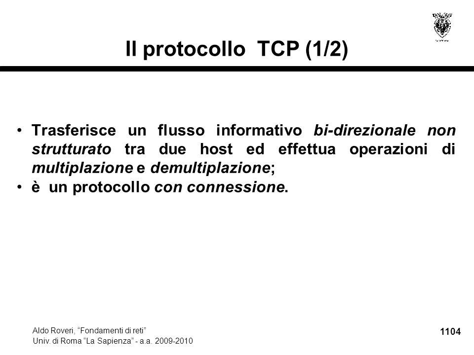 """1104 Aldo Roveri, """"Fondamenti di reti"""" Univ. di Roma """"La Sapienza"""" - a.a. 2009-2010 Il protocollo TCP (1/2) Trasferisce un flusso informativo bi-direz"""
