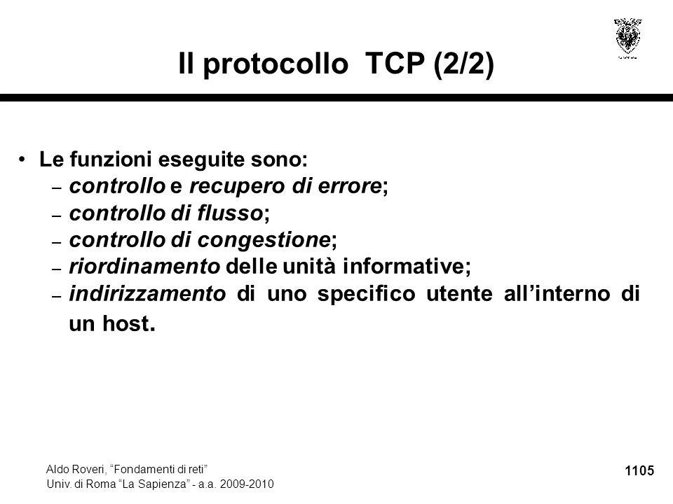 """1105 Aldo Roveri, """"Fondamenti di reti"""" Univ. di Roma """"La Sapienza"""" - a.a. 2009-2010 Il protocollo TCP (2/2) Le funzioni eseguite sono: – controllo e r"""
