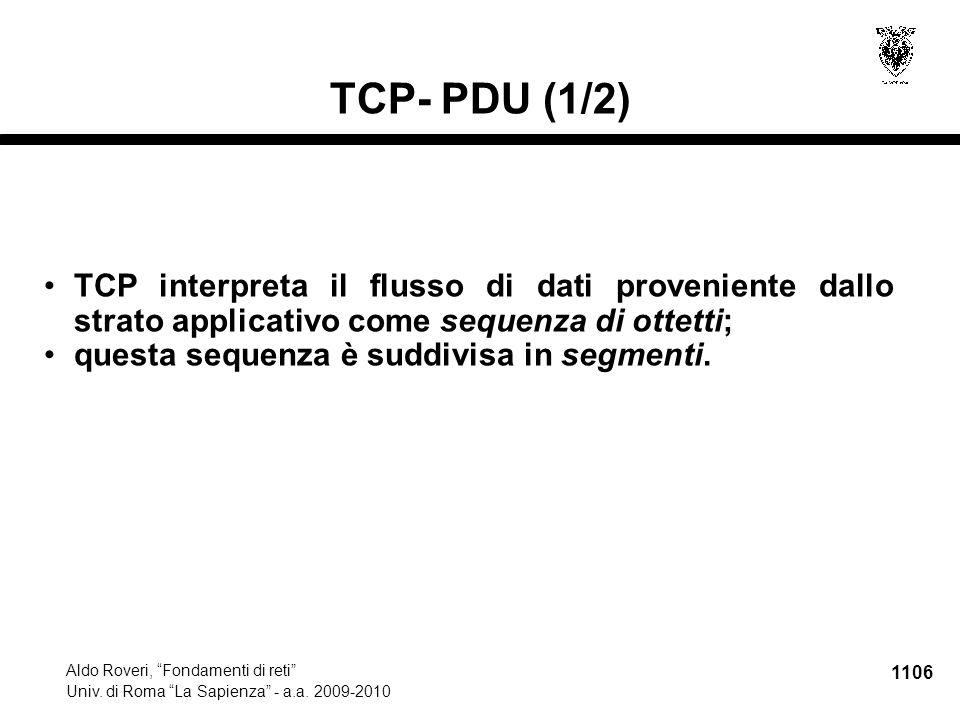 """1106 Aldo Roveri, """"Fondamenti di reti"""" Univ. di Roma """"La Sapienza"""" - a.a. 2009-2010 TCP- PDU (1/2) TCP interpreta il flusso di dati proveniente dallo"""