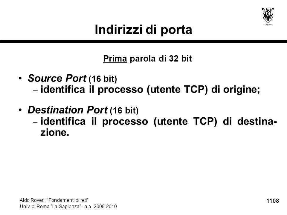 "1108 Aldo Roveri, ""Fondamenti di reti"" Univ. di Roma ""La Sapienza"" - a.a. 2009-2010 Indirizzi di porta Prima parola di 32 bit Source Port (16 bit) – i"