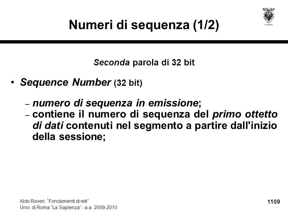 "1109 Aldo Roveri, ""Fondamenti di reti"" Univ. di Roma ""La Sapienza"" - a.a. 2009-2010 Numeri di sequenza (1/2) Seconda parola di 32 bit Sequence Number"