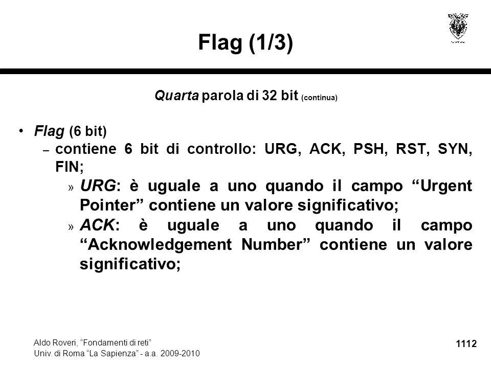 "1112 Aldo Roveri, ""Fondamenti di reti"" Univ. di Roma ""La Sapienza"" - a.a. 2009-2010 Flag (1/3) Quarta parola di 32 bit (continua) Flag (6 bit) – conti"