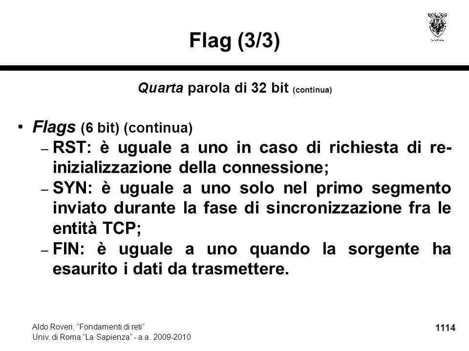 "1114 Aldo Roveri, ""Fondamenti di reti"" Univ. di Roma ""La Sapienza"" - a.a. 2009-2010 Flag (3/3) Quarta parola di 32 bit (continua) Flags (6 bit) (conti"