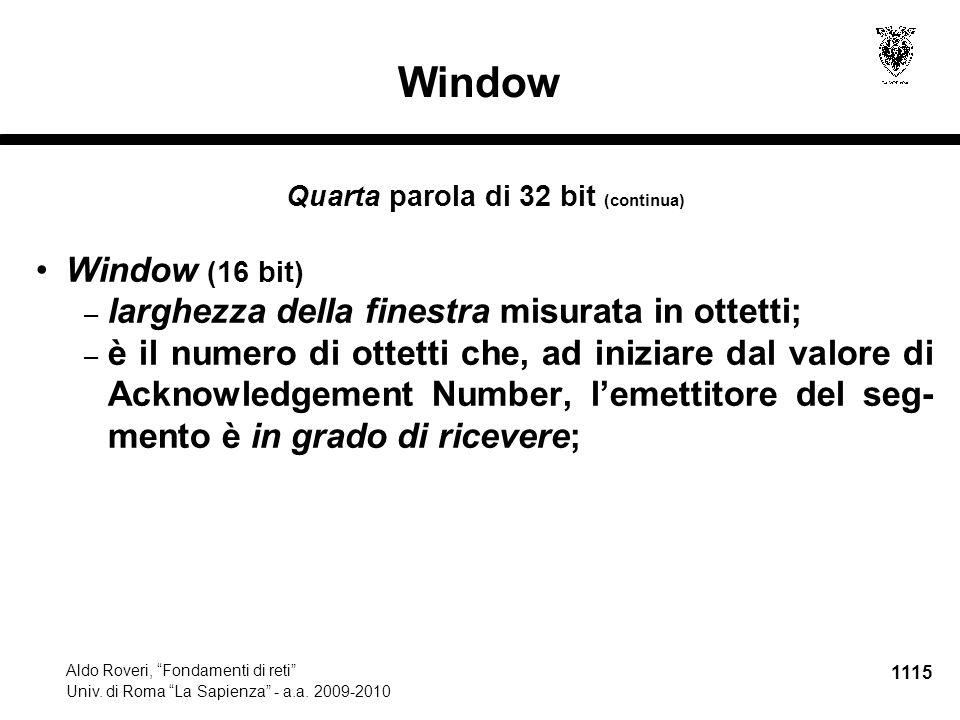 "1115 Aldo Roveri, ""Fondamenti di reti"" Univ. di Roma ""La Sapienza"" - a.a. 2009-2010 Window Quarta parola di 32 bit (continua) Window (16 bit) – larghe"