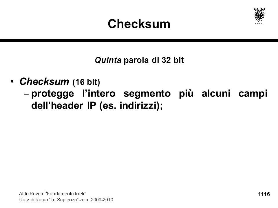 """1116 Aldo Roveri, """"Fondamenti di reti"""" Univ. di Roma """"La Sapienza"""" - a.a. 2009-2010 Checksum Quinta parola di 32 bit Checksum (16 bit) – protegge l'in"""
