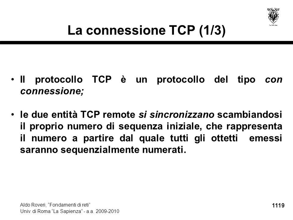 """1119 Aldo Roveri, """"Fondamenti di reti"""" Univ. di Roma """"La Sapienza"""" - a.a. 2009-2010 La connessione TCP (1/3) Il protocollo TCP è un protocollo del tip"""