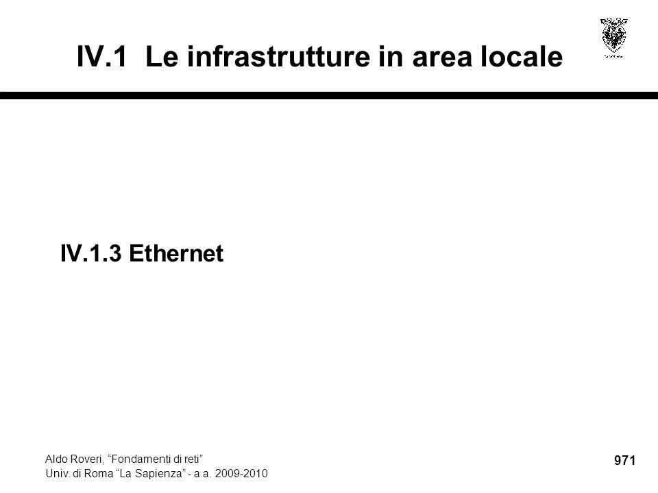 """971 Aldo Roveri, """"Fondamenti di reti"""" Univ. di Roma """"La Sapienza"""" - a.a. 2009-2010 IV.1.3Ethernet IV.1 Le infrastrutture in area locale"""
