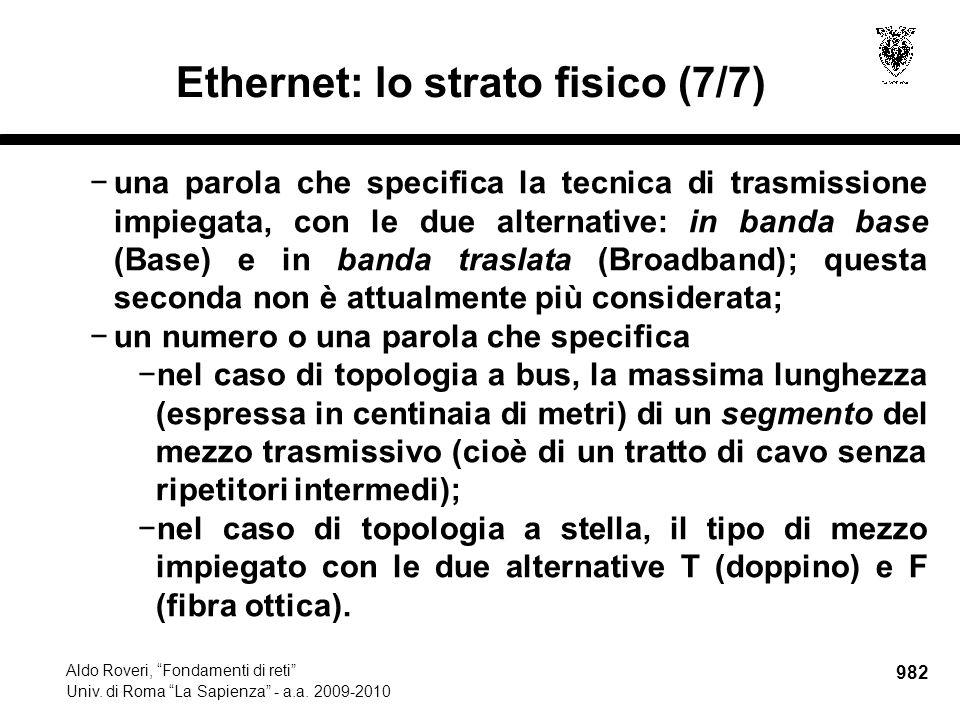 """982 Aldo Roveri, """"Fondamenti di reti"""" Univ. di Roma """"La Sapienza"""" - a.a. 2009-2010 Ethernet: lo strato fisico (7/7) −una parola che specifica la tecni"""