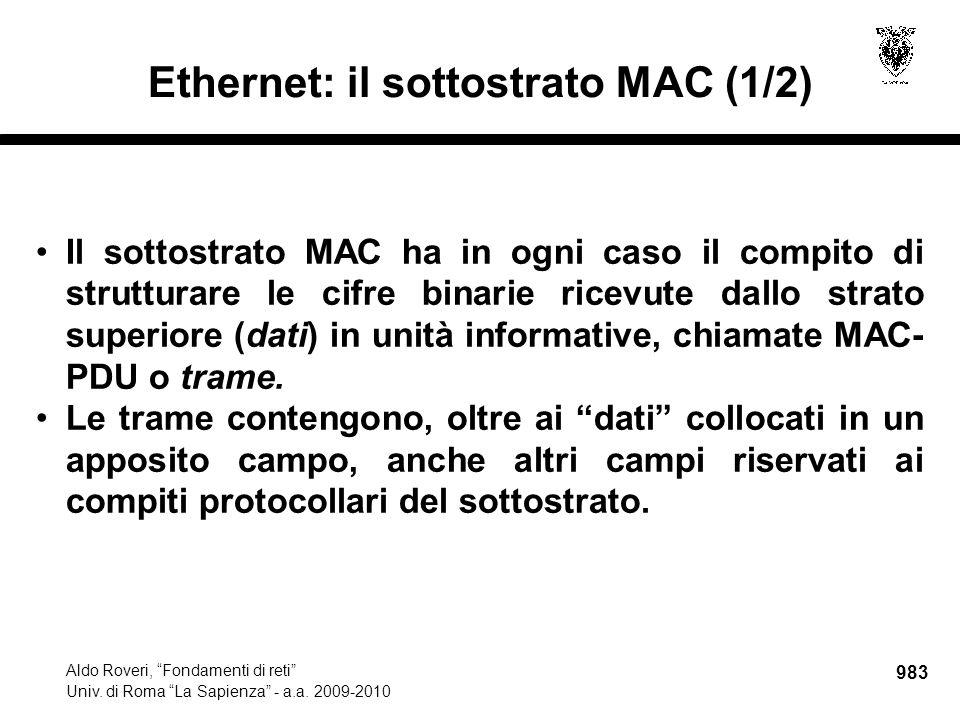 """983 Aldo Roveri, """"Fondamenti di reti"""" Univ. di Roma """"La Sapienza"""" - a.a. 2009-2010 Ethernet: il sottostrato MAC (1/2) Il sottostrato MAC ha in ogni ca"""
