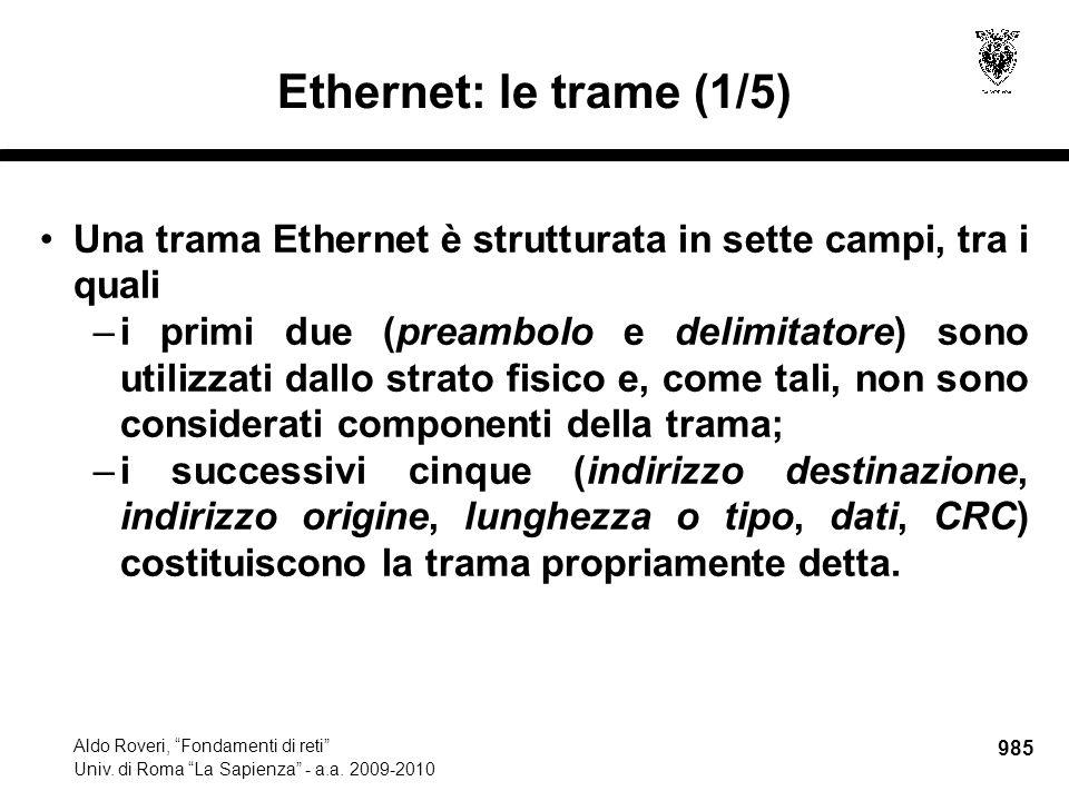 "985 Aldo Roveri, ""Fondamenti di reti"" Univ. di Roma ""La Sapienza"" - a.a. 2009-2010 Ethernet: le trame (1/5) Una trama Ethernet è strutturata in sette"