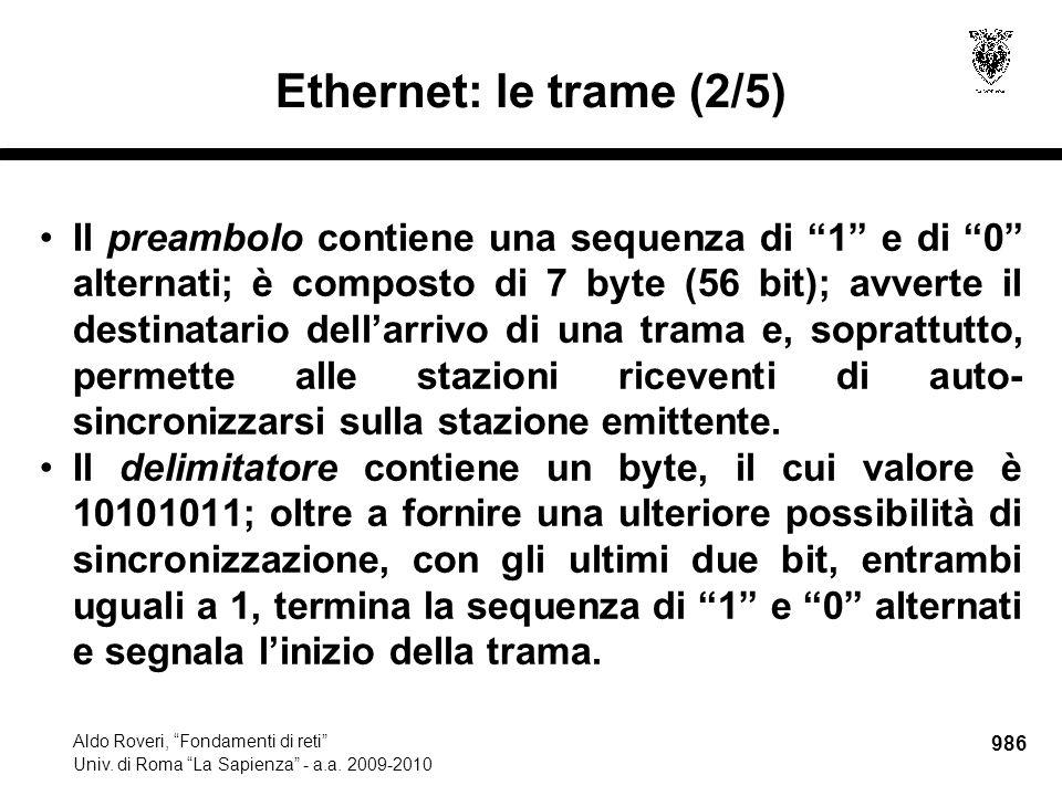 """986 Aldo Roveri, """"Fondamenti di reti"""" Univ. di Roma """"La Sapienza"""" - a.a. 2009-2010 Ethernet: le trame (2/5) Il preambolo contiene una sequenza di """"1"""""""