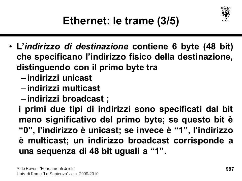 """987 Aldo Roveri, """"Fondamenti di reti"""" Univ. di Roma """"La Sapienza"""" - a.a. 2009-2010 Ethernet: le trame (3/5) L'indirizzo di destinazione contiene 6 byt"""