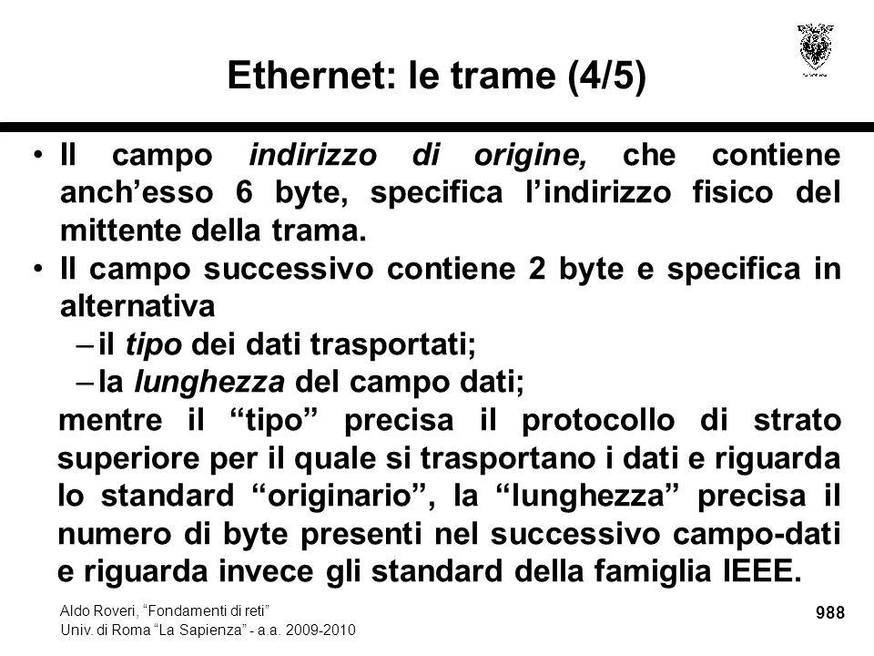 """988 Aldo Roveri, """"Fondamenti di reti"""" Univ. di Roma """"La Sapienza"""" - a.a. 2009-2010 Ethernet: le trame (4/5) Il campo indirizzo di origine, che contien"""