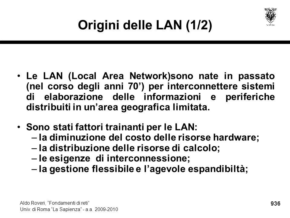 """936 Aldo Roveri, """"Fondamenti di reti"""" Univ. di Roma """"La Sapienza"""" - a.a. 2009-2010 Origini delle LAN (1/2) Le LAN (Local Area Network)sono nate in pas"""