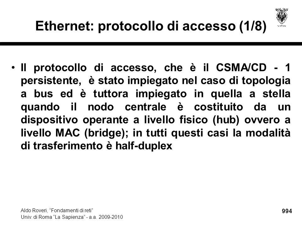 """994 Aldo Roveri, """"Fondamenti di reti"""" Univ. di Roma """"La Sapienza"""" - a.a. 2009-2010 Ethernet: protocollo di accesso (1/8) Il protocollo di accesso, che"""