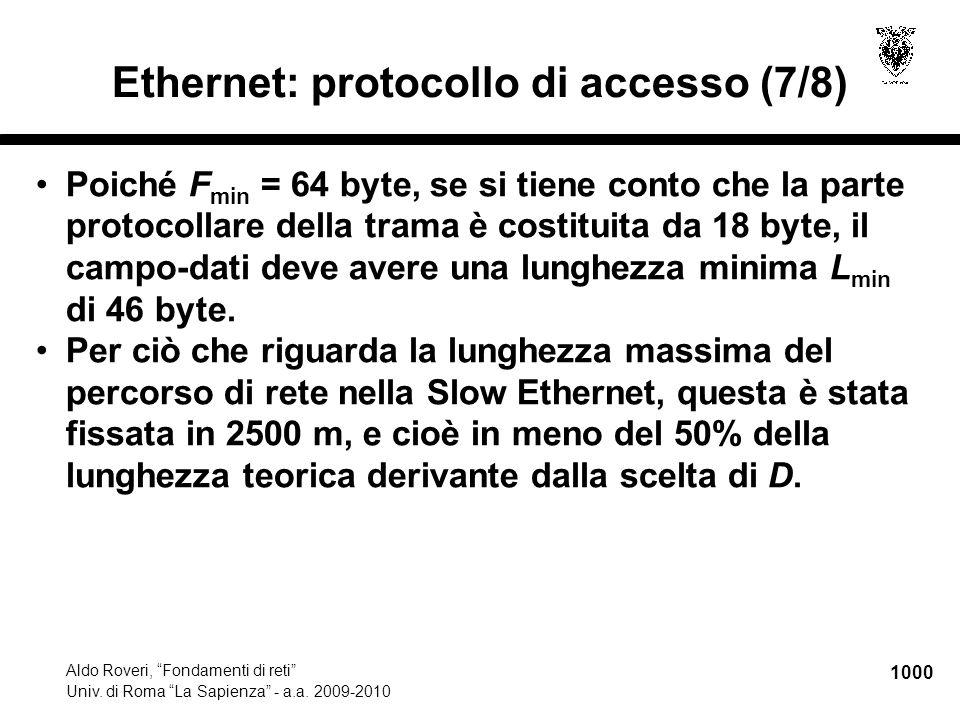 """1000 Aldo Roveri, """"Fondamenti di reti"""" Univ. di Roma """"La Sapienza"""" - a.a. 2009-2010 Ethernet: protocollo di accesso (7/8) Poiché F min = 64 byte, se s"""