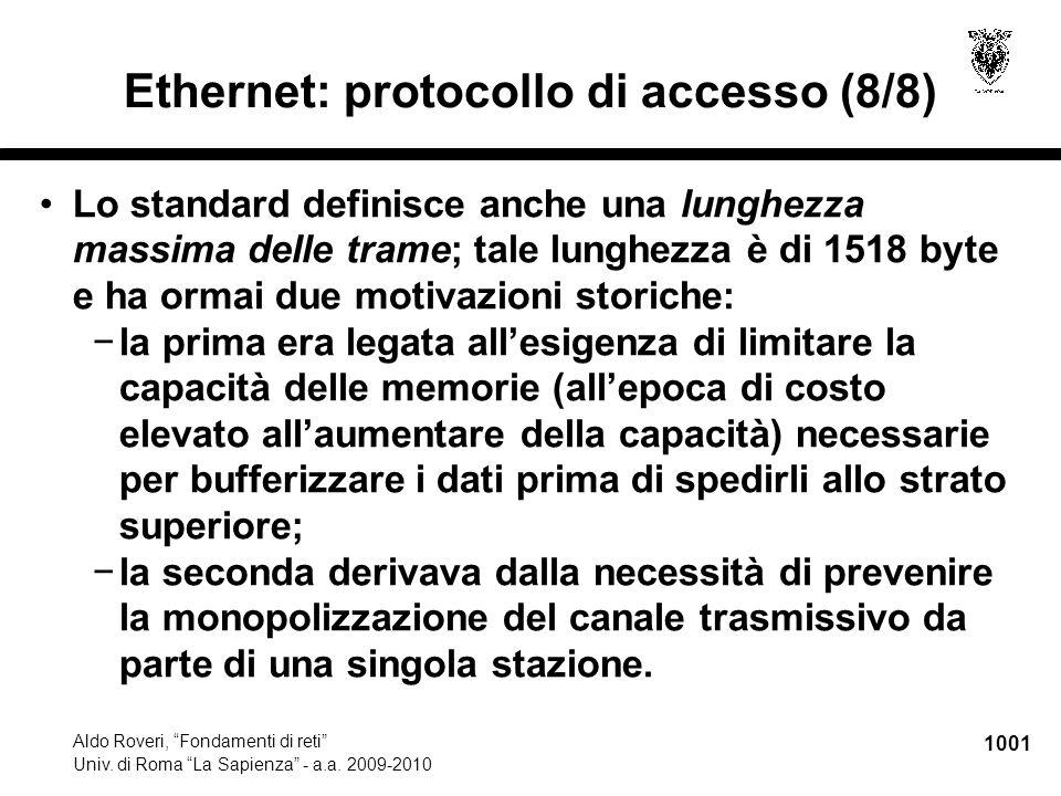 """1001 Aldo Roveri, """"Fondamenti di reti"""" Univ. di Roma """"La Sapienza"""" - a.a. 2009-2010 Ethernet: protocollo di accesso (8/8) Lo standard definisce anche"""
