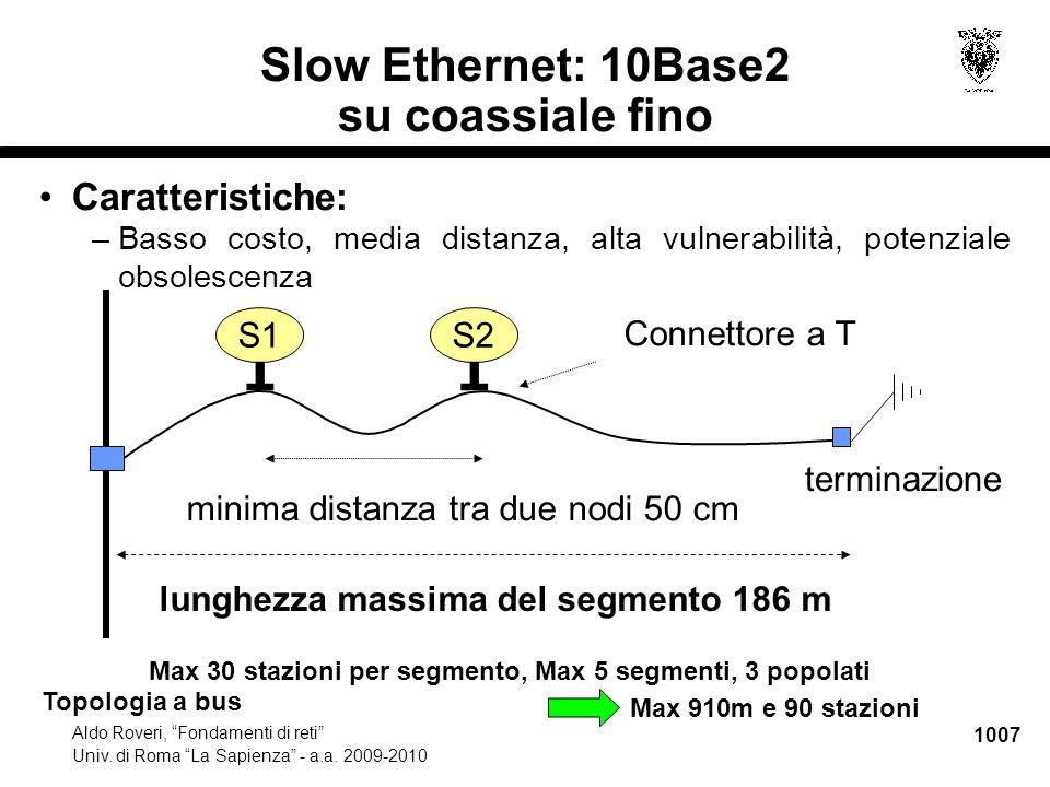 """1007 Aldo Roveri, """"Fondamenti di reti"""" Univ. di Roma """"La Sapienza"""" - a.a. 2009-2010 Slow Ethernet: 10Base2 su coassiale fino terminazione S1 T S2 T Co"""