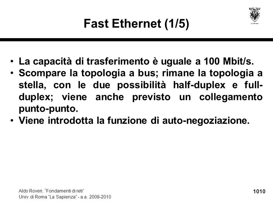 """1010 Aldo Roveri, """"Fondamenti di reti"""" Univ. di Roma """"La Sapienza"""" - a.a. 2009-2010 Fast Ethernet (1/5) La capacità di trasferimento è uguale a 100 Mb"""