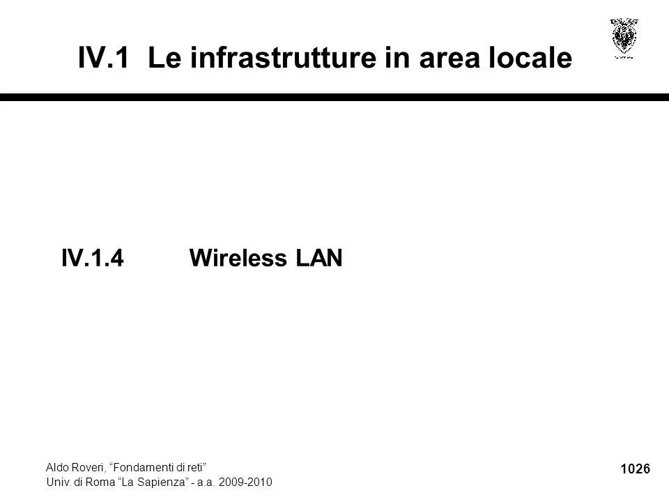 """1026 Aldo Roveri, """"Fondamenti di reti"""" Univ. di Roma """"La Sapienza"""" - a.a. 2009-2010 IV.1.4 Wireless LAN IV.1 Le infrastrutture in area locale"""