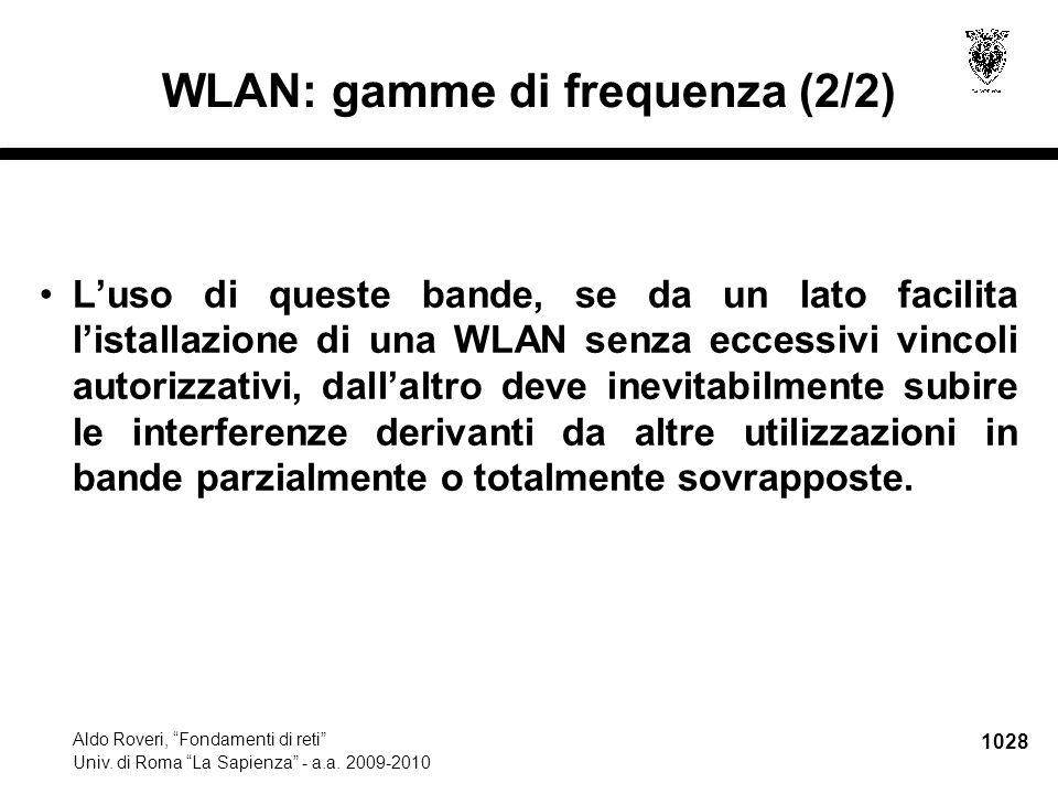 """1028 Aldo Roveri, """"Fondamenti di reti"""" Univ. di Roma """"La Sapienza"""" - a.a. 2009-2010 WLAN: gamme di frequenza (2/2) L'uso di queste bande, se da un lat"""