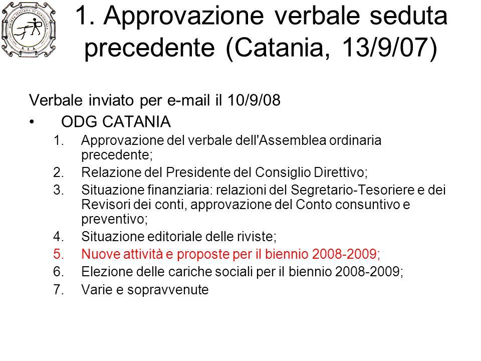 1. Approvazione verbale seduta precedente (Catania, 13/9/07) Verbale inviato per e-mail il 10/9/08 ODG CATANIA 1.Approvazione del verbale dell'Assembl