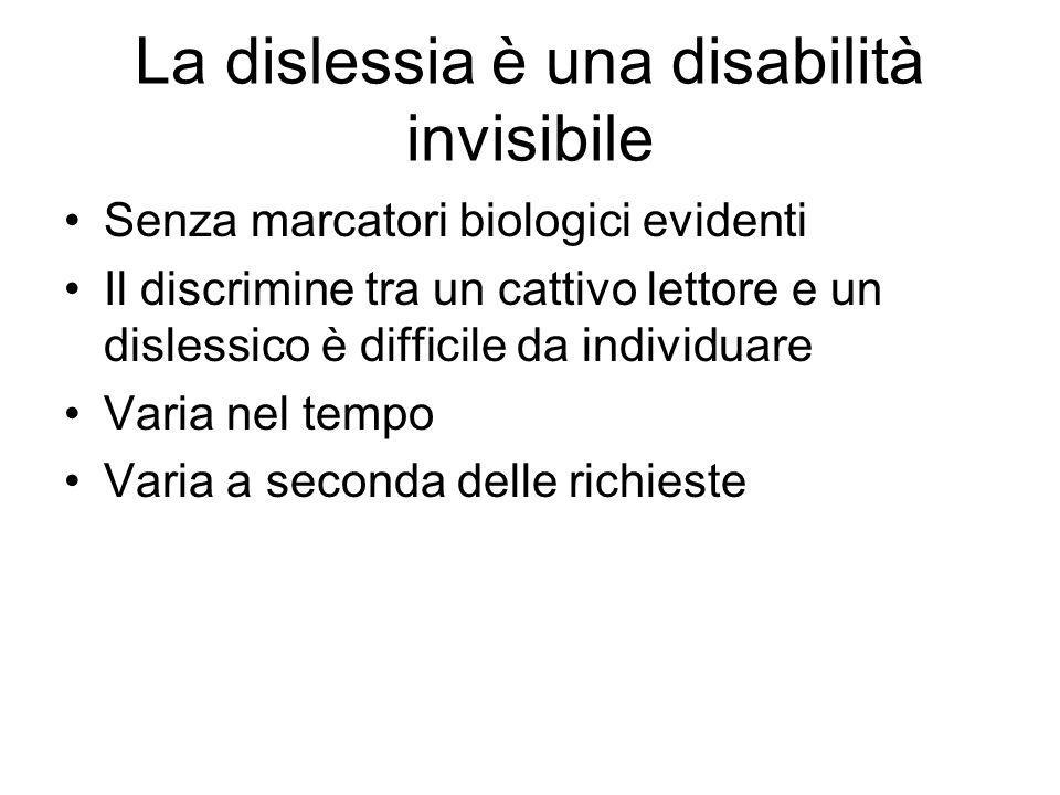 La dislessia è una disabilità invisibile Senza marcatori biologici evidenti Il discrimine tra un cattivo lettore e un dislessico è difficile da indivi
