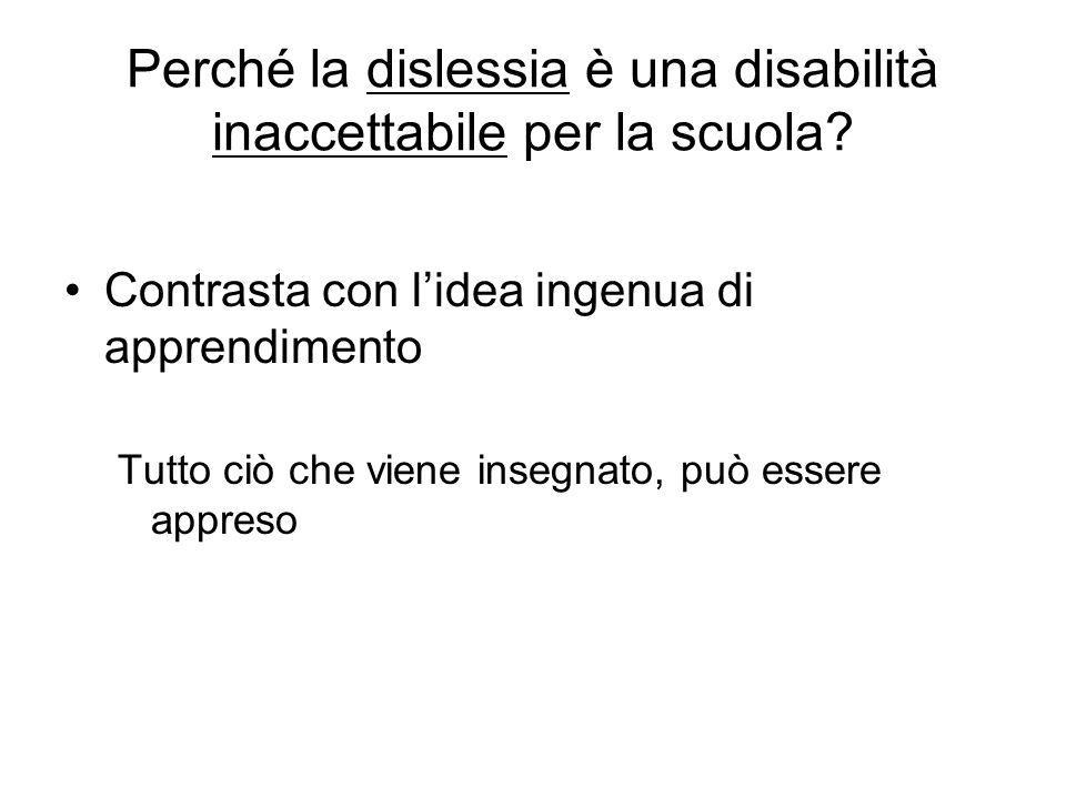 Perché la dislessia è una disabilità inaccettabile per la scuola? Contrasta con l'idea ingenua di apprendimento Tutto ciò che viene insegnato, può ess