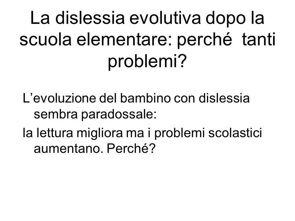 La dislessia evolutiva dopo la scuola elementare: perché tanti problemi? L'evoluzione del bambino con dislessia sembra paradossale: la lettura miglior