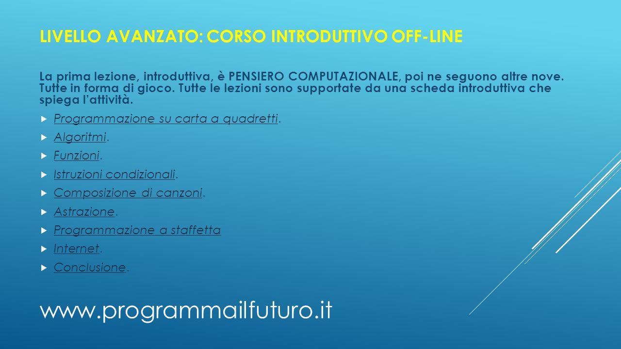 www.programmailfuturo.it LIVELLO AVANZATO: CORSO INTRODUTTIVO OFF-LINE La prima lezione, introduttiva, è PENSIERO COMPUTAZIONALE, poi ne seguono altre