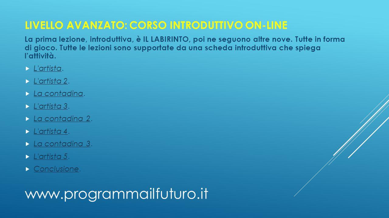 www.programmailfuturo.it LIVELLO AVANZATO: CORSO INTRODUTTIVO ON-LINE La prima lezione, introduttiva, è IL LABIRINTO, poi ne seguono altre nove. Tutte