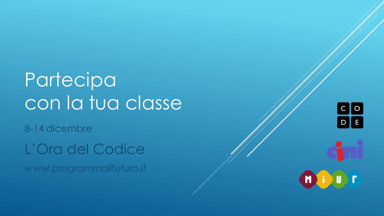 Partecipa con la tua classe 8-14 dicembre L'Ora del Codice www.programmailfuturo.it