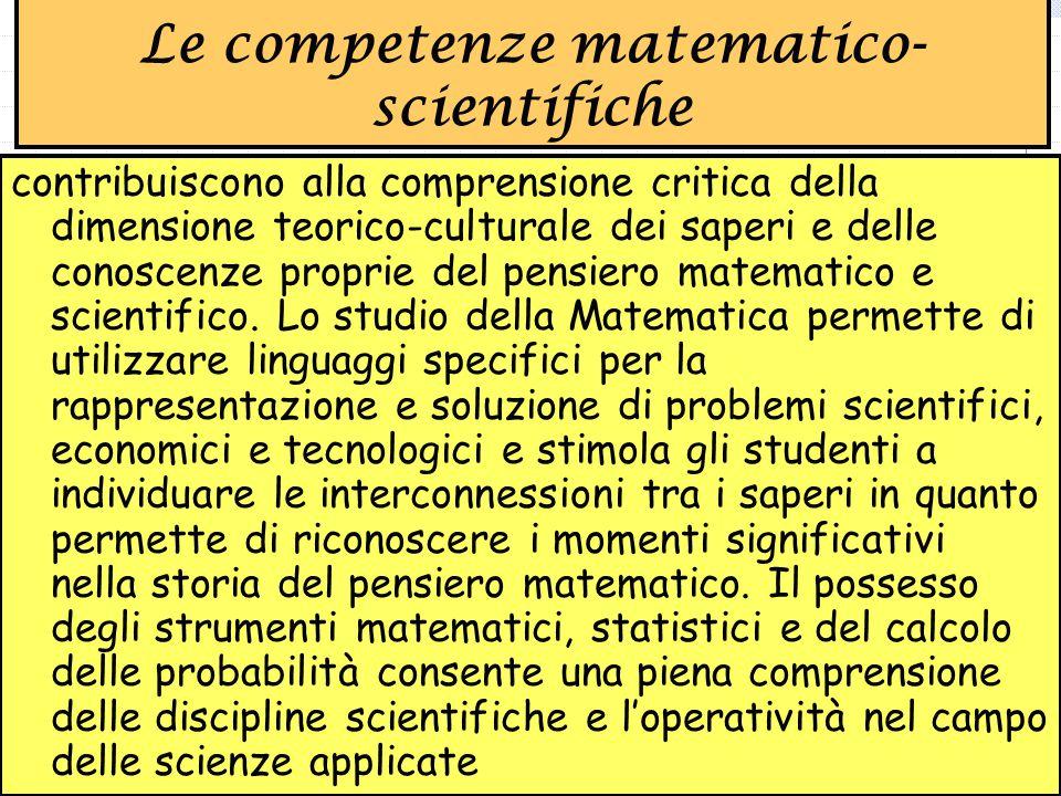 contribuiscono alla comprensione critica della dimensione teorico-culturale dei saperi e delle conoscenze proprie del pensiero matematico e scientifico.