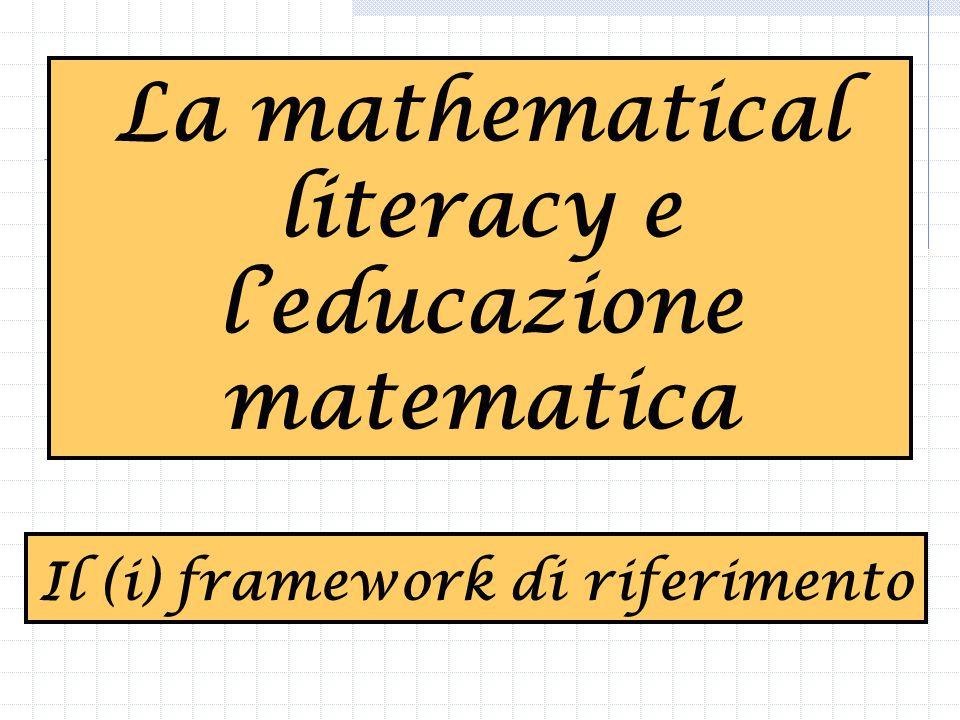 La mathematical literacy e l'educazione matematica Il (i) framework di riferimento