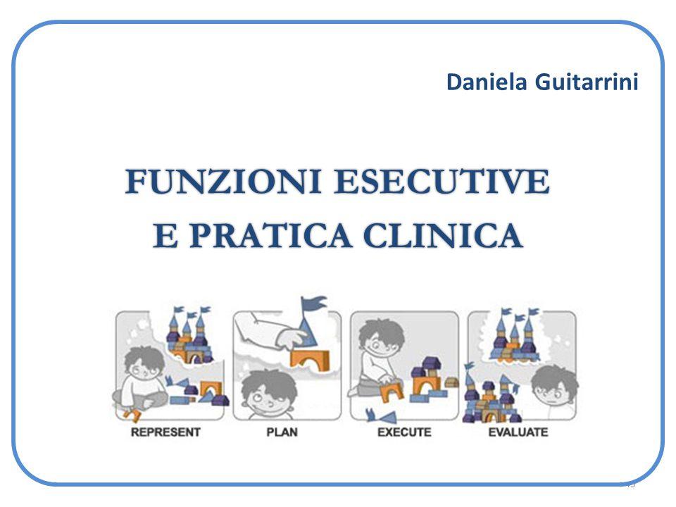 45 FUNZIONI ESECUTIVE E PRATICA CLINICA Daniela Guitarrini